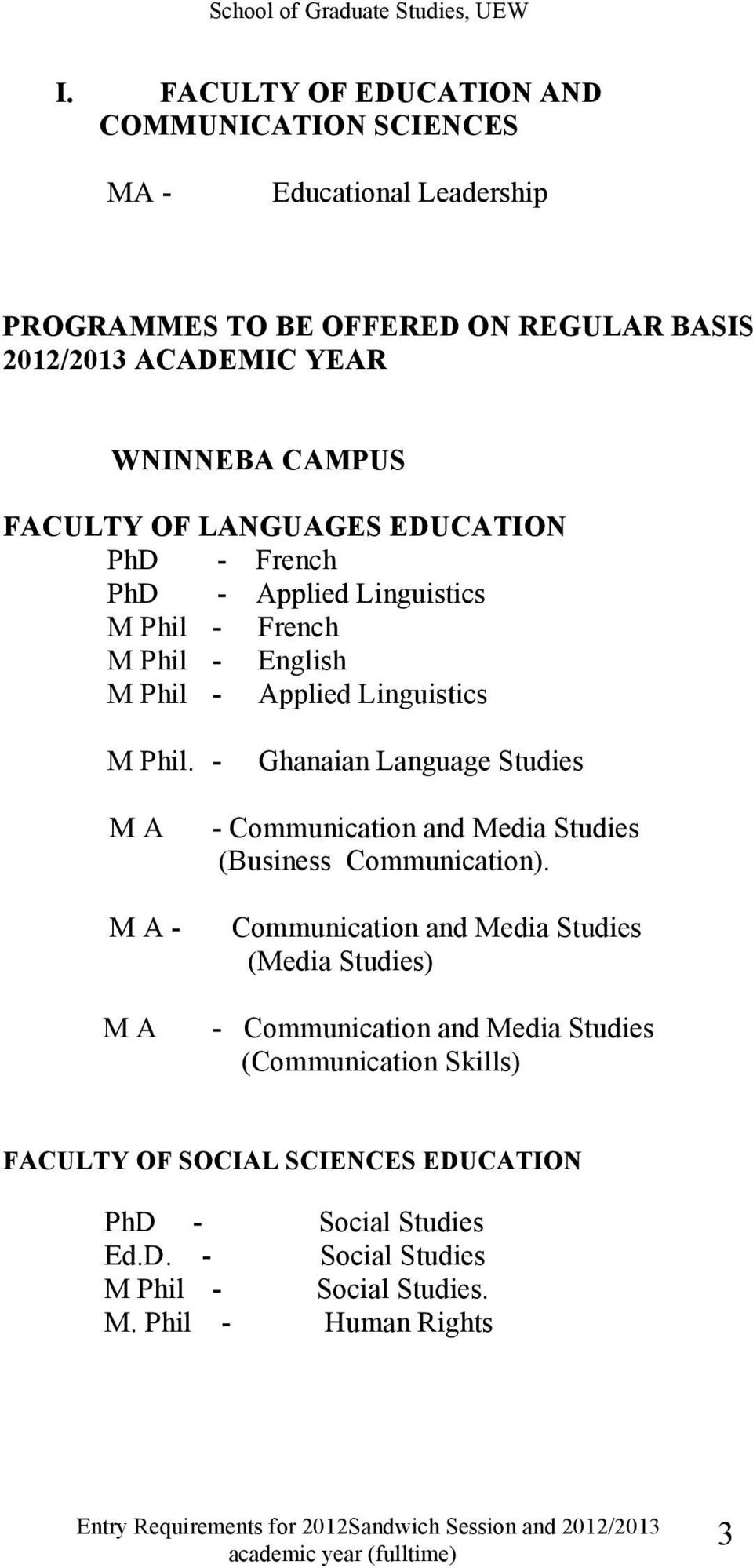 - Ghanaian Language Studies M A M A - M A - Communication and Media Studies (Business Communication).