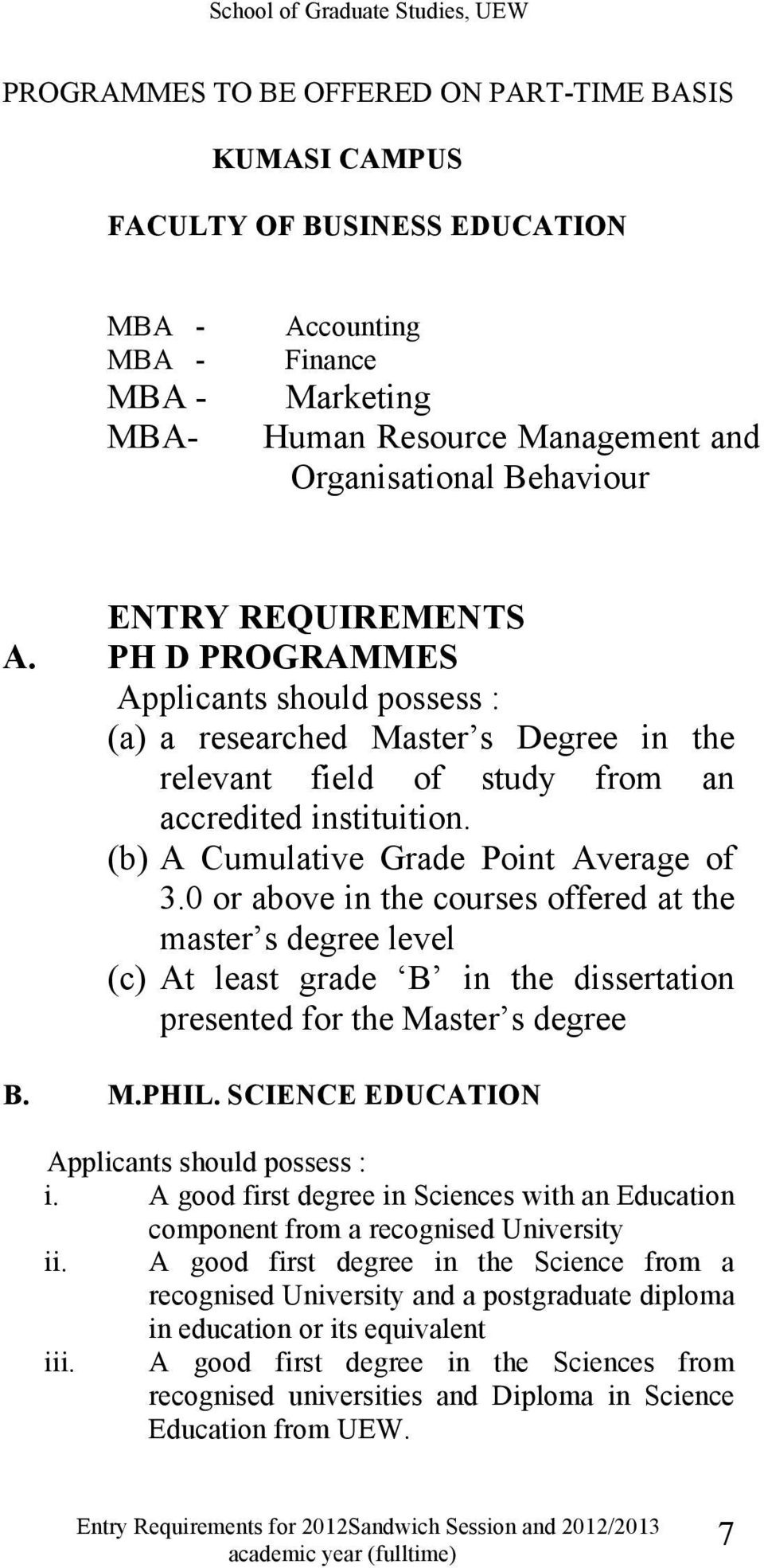 (b) A Cumulative Grade Point Average of 3.0 or above in the courses offered at the master s degree level (c) At least grade B in the dissertation presented for the Master s degree B. M.PHIL.