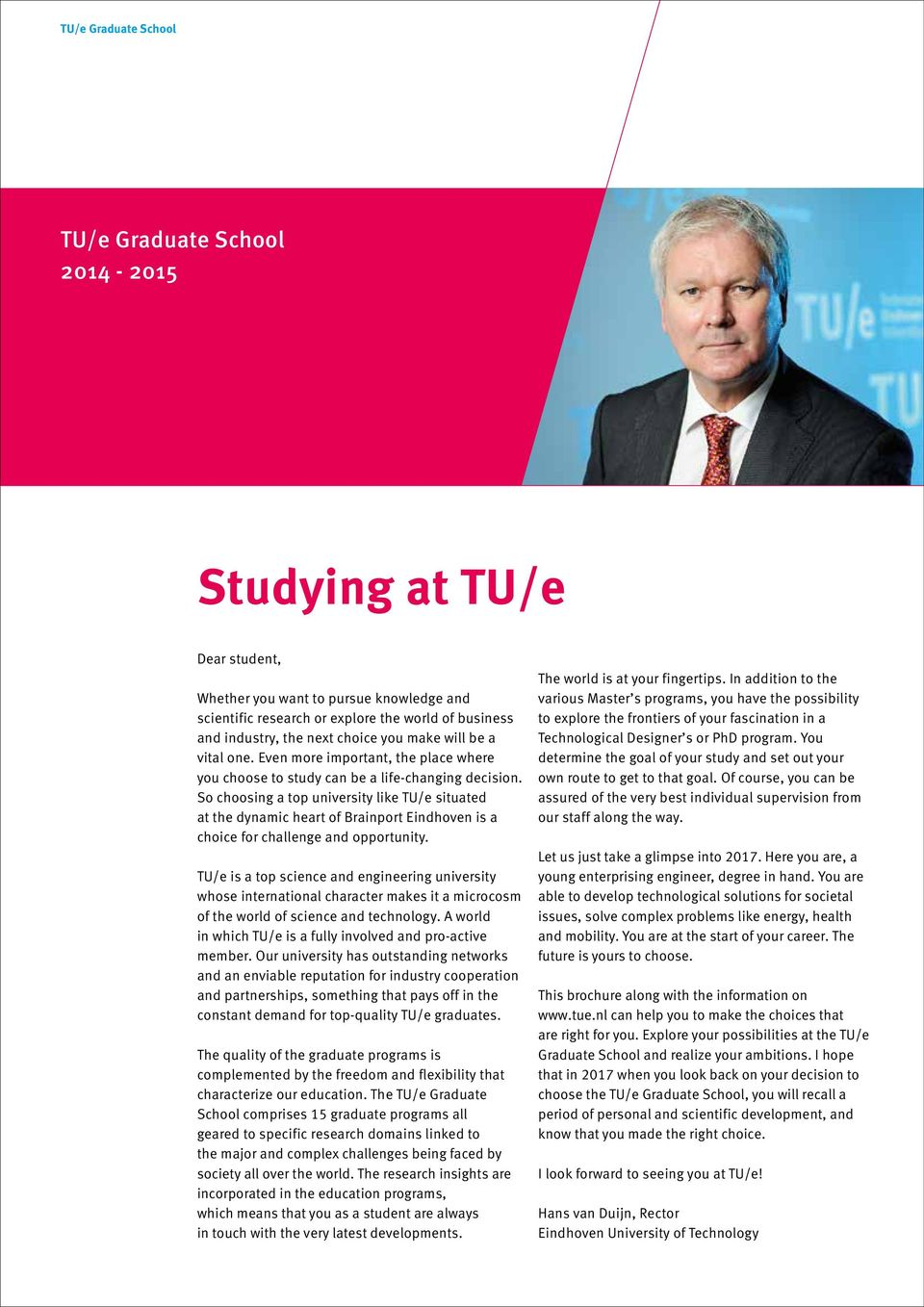 So choosing a top university like TU/e situated at the dynamic heart of Brainport Eindhoven is a choice for challenge and opportunity.