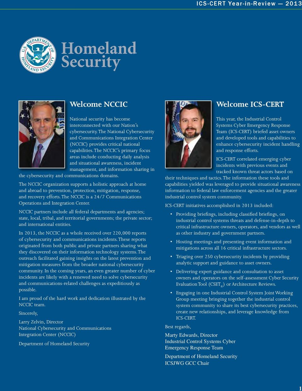 The NCCIC s primary focus areas include conducting daily analysis and situational awareness, incident management, and information sharing in the cybersecurity and communications domains.