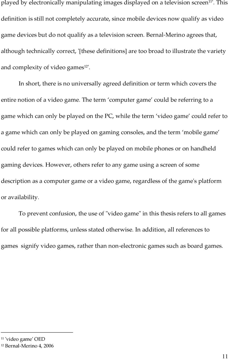 Bernal-Merino agrees that, although technically correct, '[these definitions] are too broad to illustrate the variety and complexity of video games 12 '.