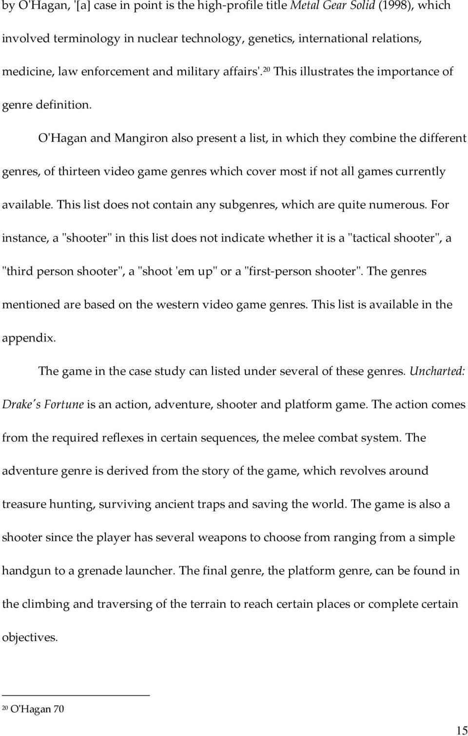 O'Hagan and Mangiron also present a list, in which they combine the different genres, of thirteen video game genres which cover most if not all games currently available.