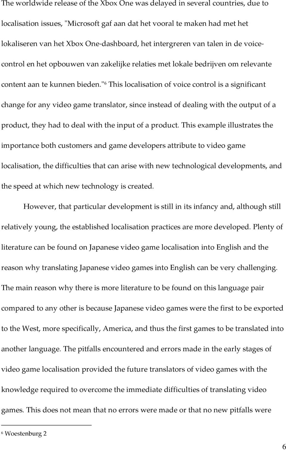 """ 6 This localisation of voice control is a significant change for any video game translator, since instead of dealing with the output of a product, they had to deal with the input of a product."