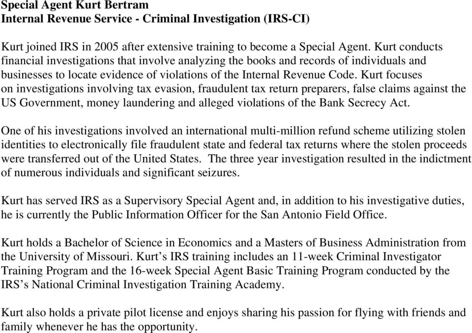 Kurt focuses on investigations involving tax evasion, fraudulent tax return preparers, false claims against the US Government, money laundering and alleged violations of the Bank Secrecy Act.