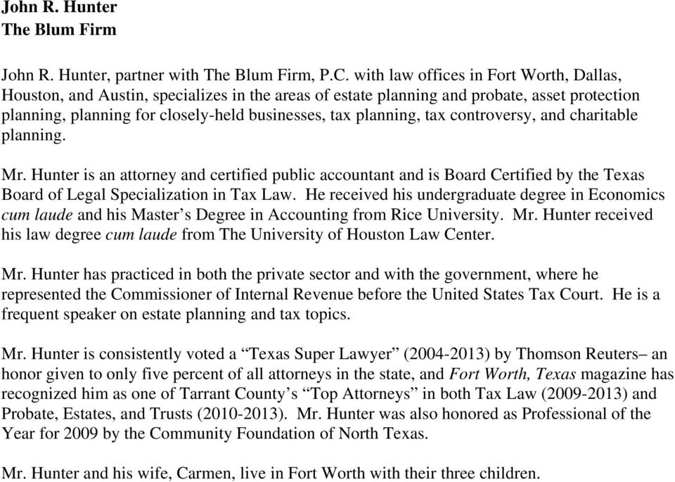 tax controversy, and charitable planning. Mr. Hunter is an attorney and certified public accountant and is Board Certified by the Texas Board of Legal Specialization in Tax Law.
