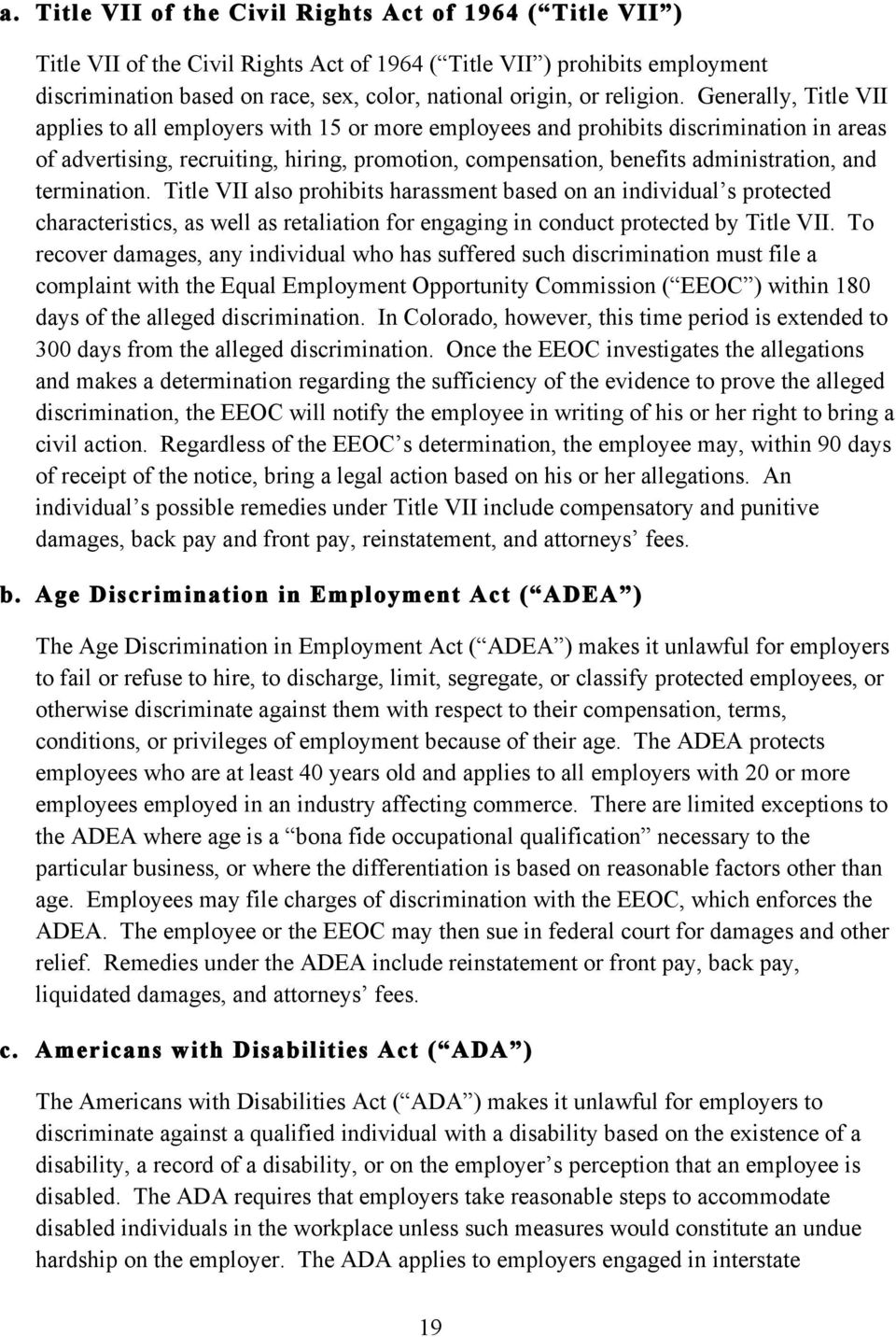 Generally, Title VII applies to all employers with 15 or more employees and prohibits discrimination in areas of advertising, recruiting, hiring, promotion, compensation, benefits administration, and