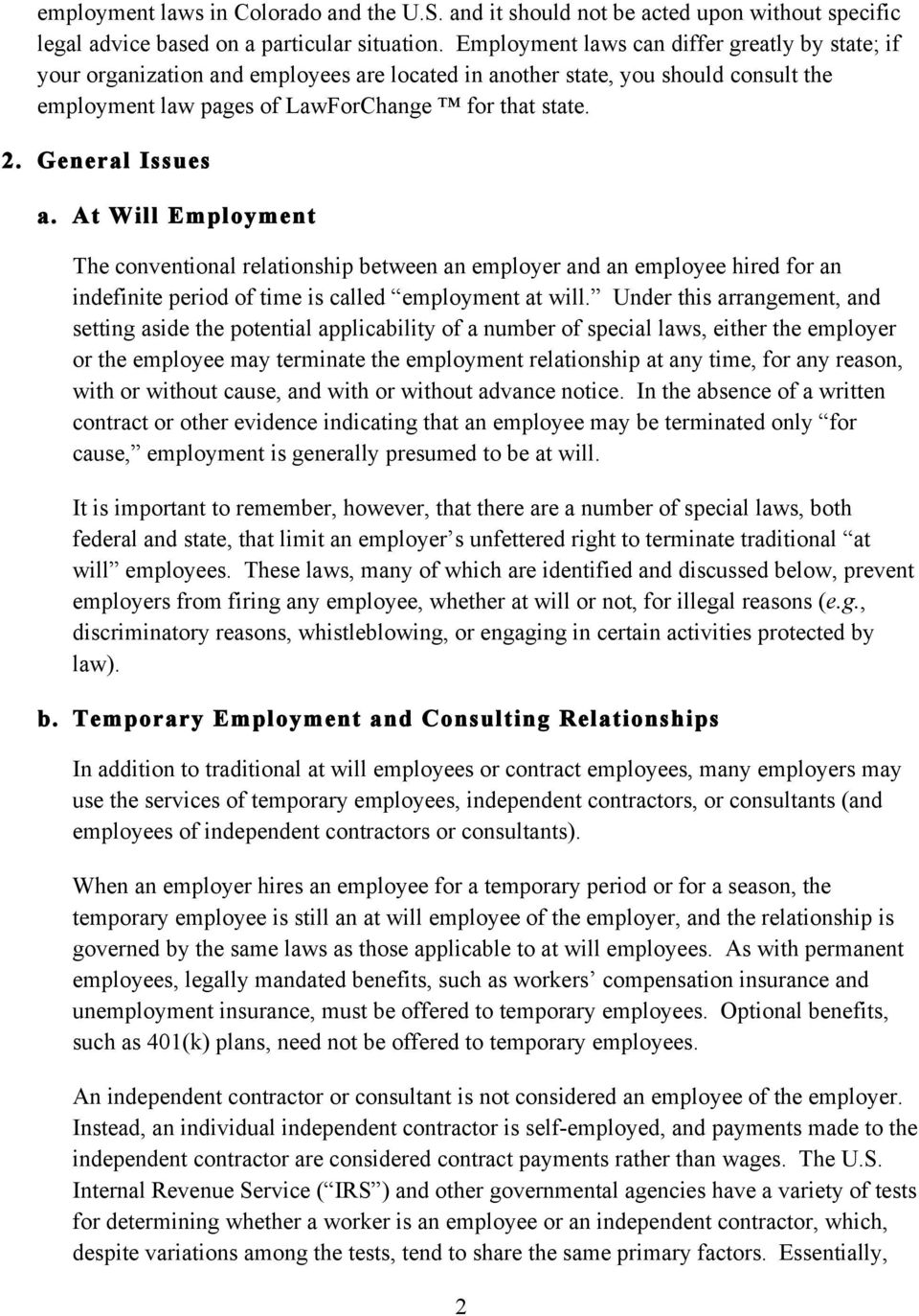 General Issues a. At Will Employment The conventional relationship between an employer and an employee hired for an indefinite period of time is called employment at will.
