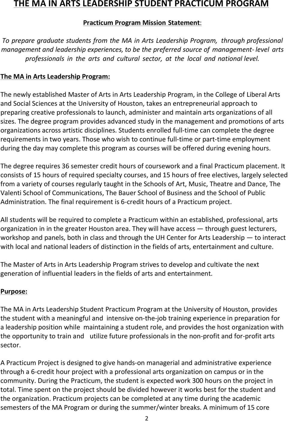 The MA in Arts Leadership Prgram: The newly established Master f Arts in Arts Leadership Prgram, in the Cllege f Liberal Arts and Scial Sciences at the University f Hustn, takes an entrepreneurial