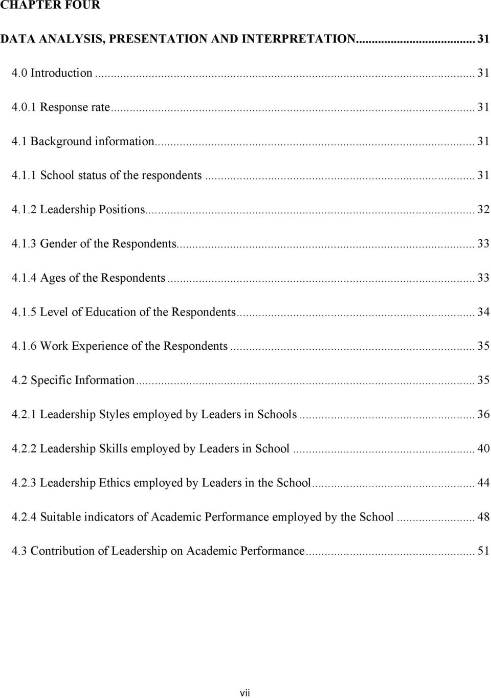 .. 35 4.2 Specific Information... 35 4.2.1 Leadership Styles employed by Leaders in Schools... 36 4.2.2 Leadership Skills employed by Leaders in School... 40 4.2.3 Leadership Ethics employed by Leaders in the School.