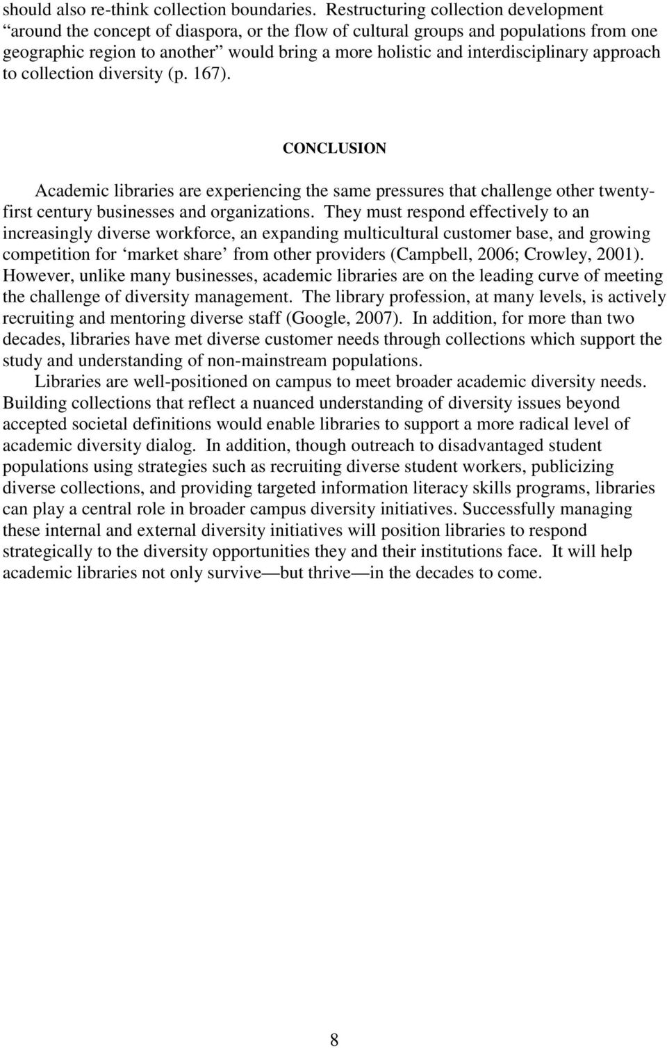 interdisciplinary approach to collection diversity (p. 167). CONCLUSION Academic libraries are experiencing the same pressures that challenge other twentyfirst century businesses and organizations.