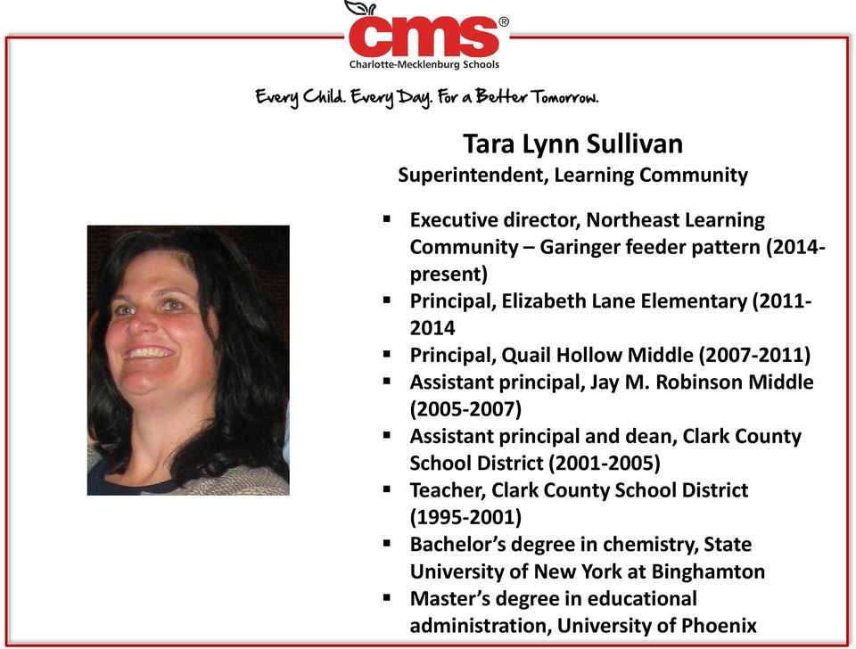 Robinson Middle (2005-2007) Assistant principal and dean, Clark County School District (2001-2005) Teacher, Clark County School District