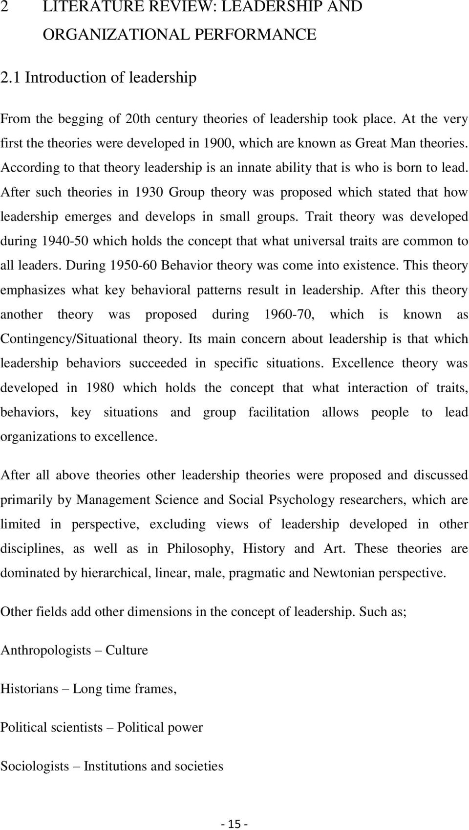 After such theories in 1930 Group theory was proposed which stated that how leadership emerges and develops in small groups.
