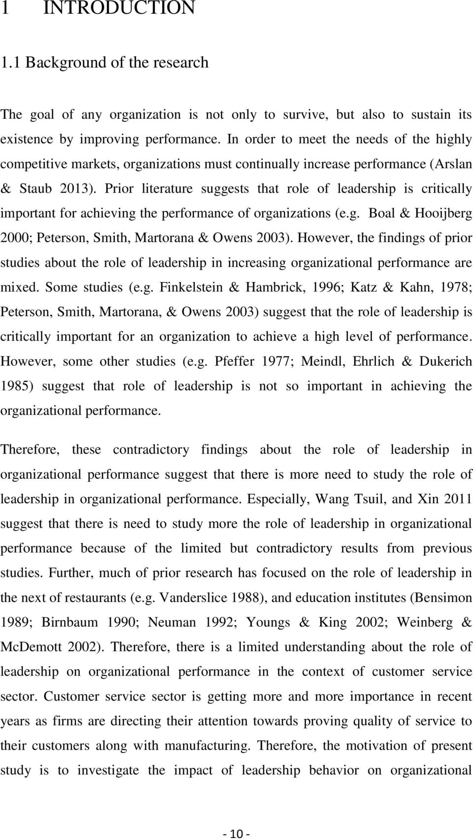 Prior literature suggests that role of leadership is critically important for achieving the performance of organizations (e.g. Boal & Hooijberg 2000; Peterson, Smith, Martorana & Owens 2003).