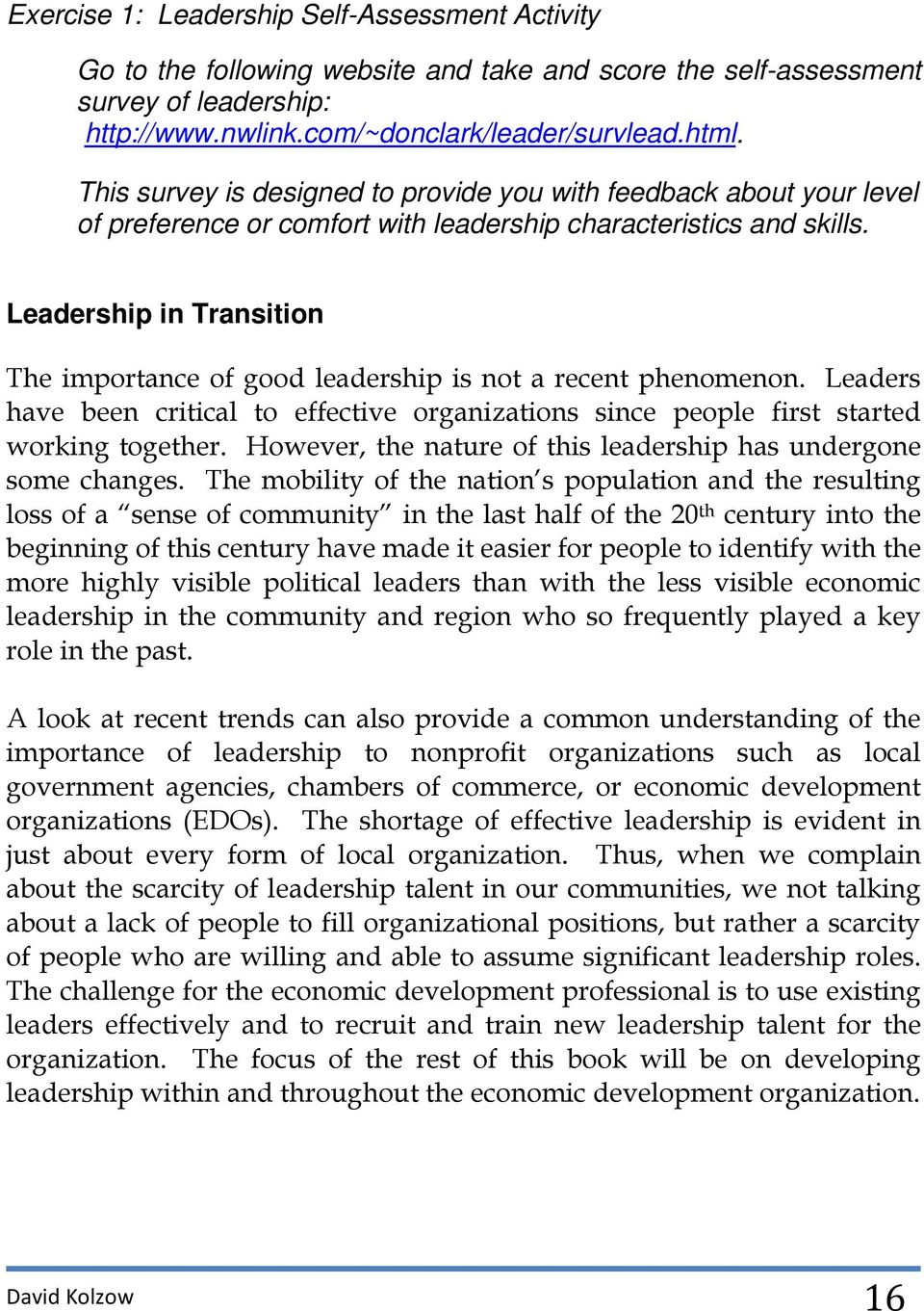 Leadership in Transition The importance of good leadership is not a recent phenomenon. Leaders have been critical to effective organizations since people first started working together.