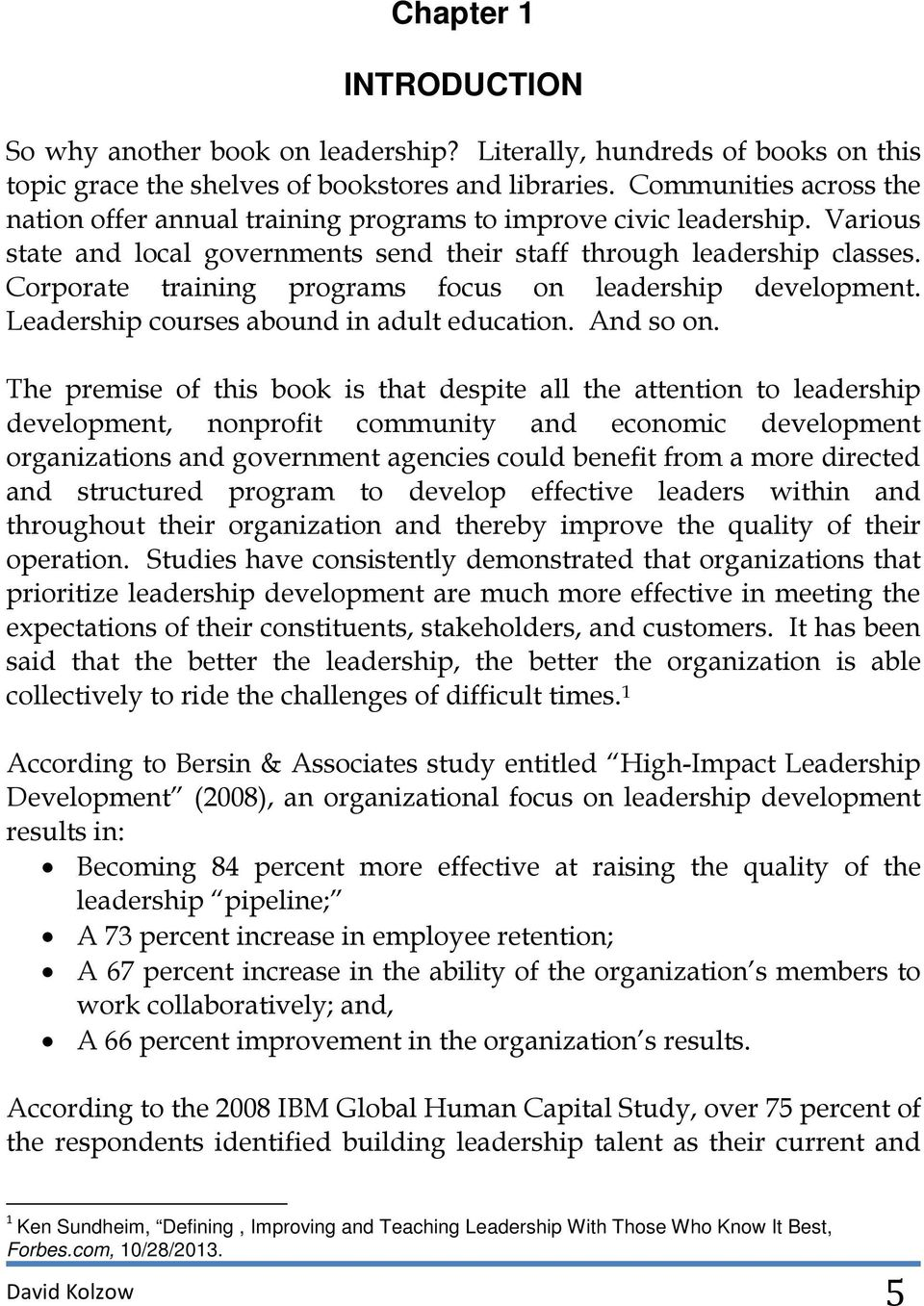 Corporate training programs focus on leadership development. Leadership courses abound in adult education. And so on.