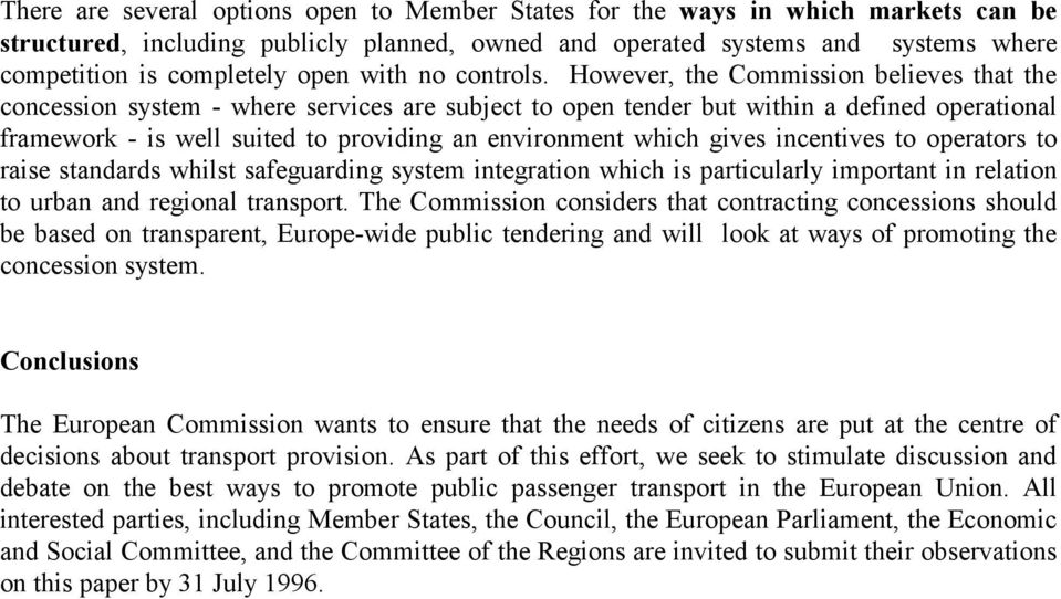 However, the Commission believes that the concession system - where services are subject to open tender but within a defined operational framework - is well suited to providing an environment which