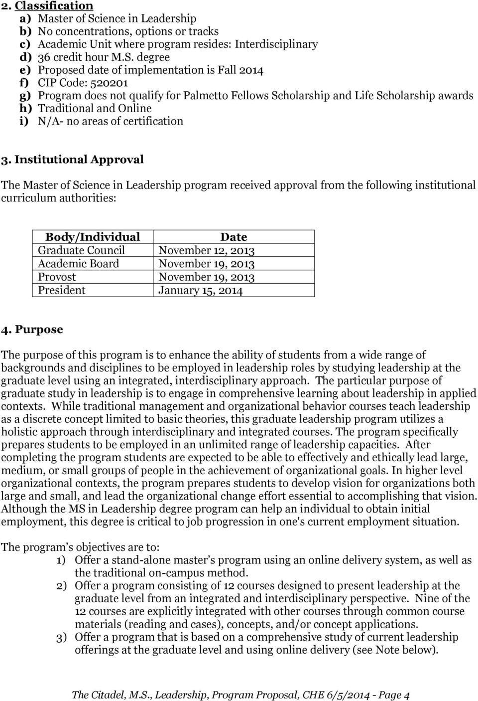 degree e) Proposed date of implementation is Fall 2014 f) CIP Code: 520201 g) Program does not qualify for Palmetto Fellows Scholarship and Life Scholarship awards h) Traditional and Online i) N/A-