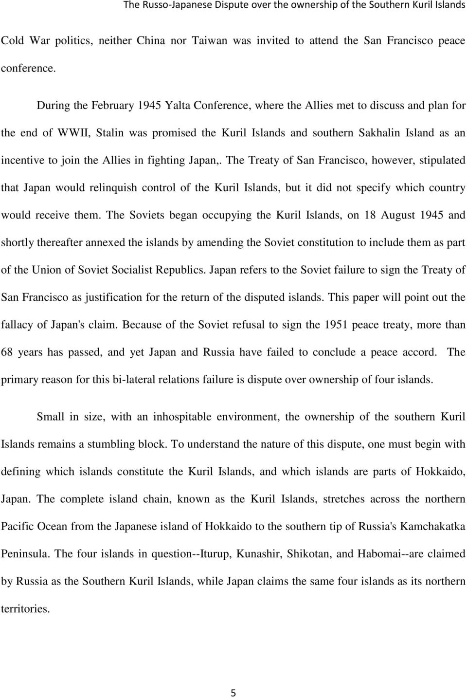 Allies in fighting Japan,. The Treaty of San Francisco, however, stipulated that Japan would relinquish control of the Kuril Islands, but it did not specify which country would receive them.
