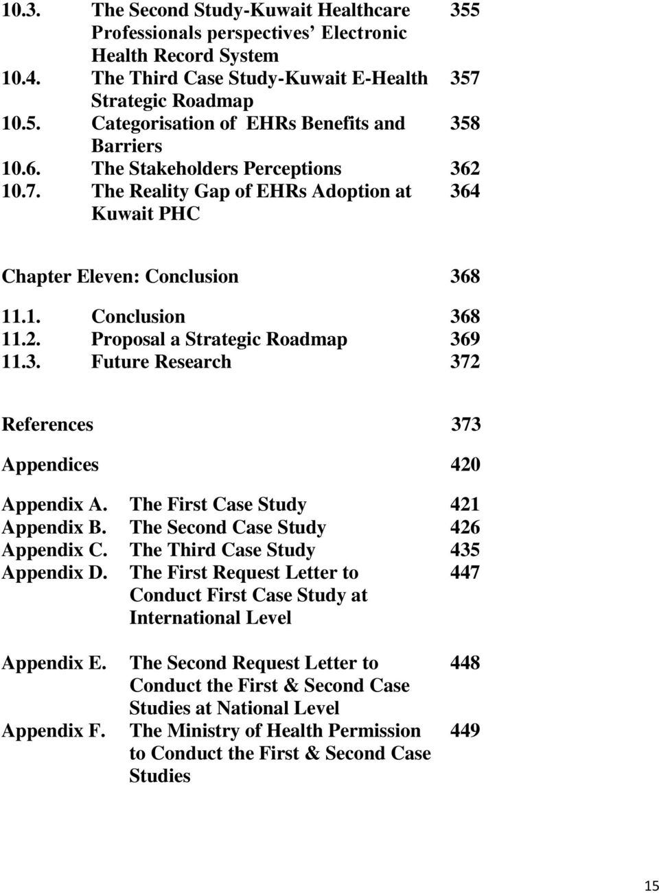 The First Case Study 421 Appendix B. The Second Case Study 426 Appendix C. The Third Case Study 435 Appendix D.