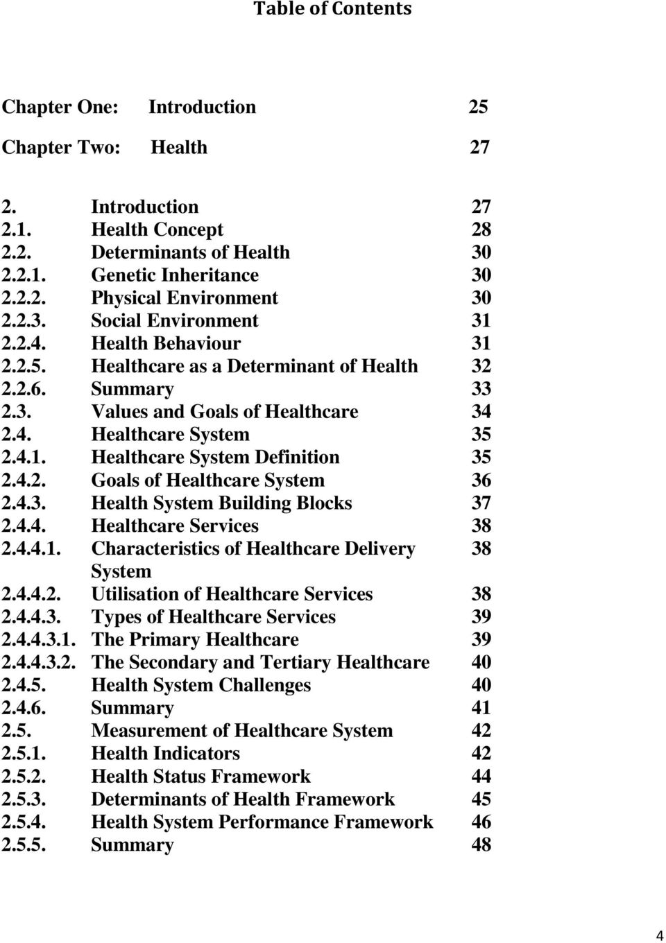 4.2. Goals of Healthcare System 36 2.4.3. Health System Building Blocks 37 2.4.4. Healthcare Services 38 2.4.4.1. Characteristics of Healthcare Delivery 38 System 2.4.4.2. Utilisation of Healthcare Services 38 2.