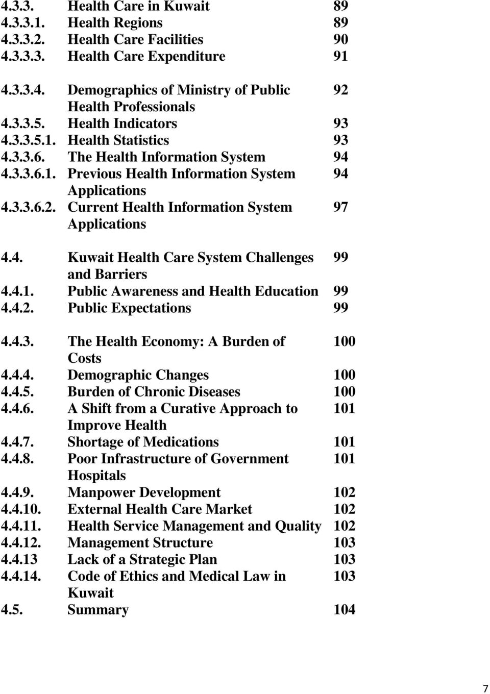 Current Health Information System 97 Applications 4.4. Kuwait Health Care System Challenges 99 and Barriers 4.4.1. Public Awareness and Health Education 99 4.4.2. Public Expectations 99 4.4.3.