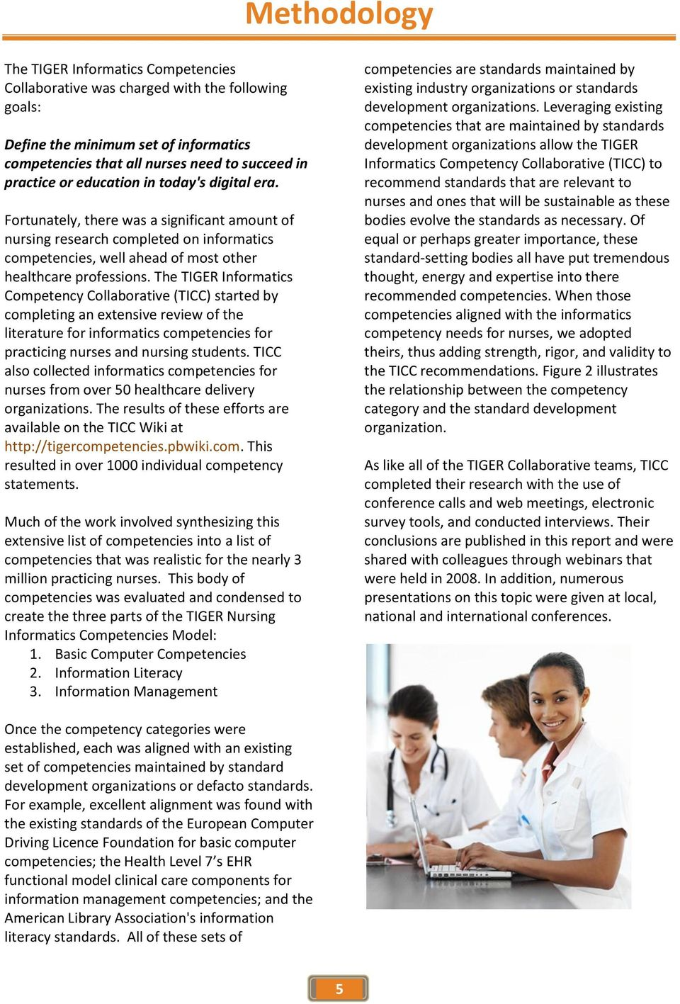 The TIGER Informatics Competency Collaborative (TICC) started by completing an extensive review of the literature for informatics competencies for practicing nurses and nursing students.