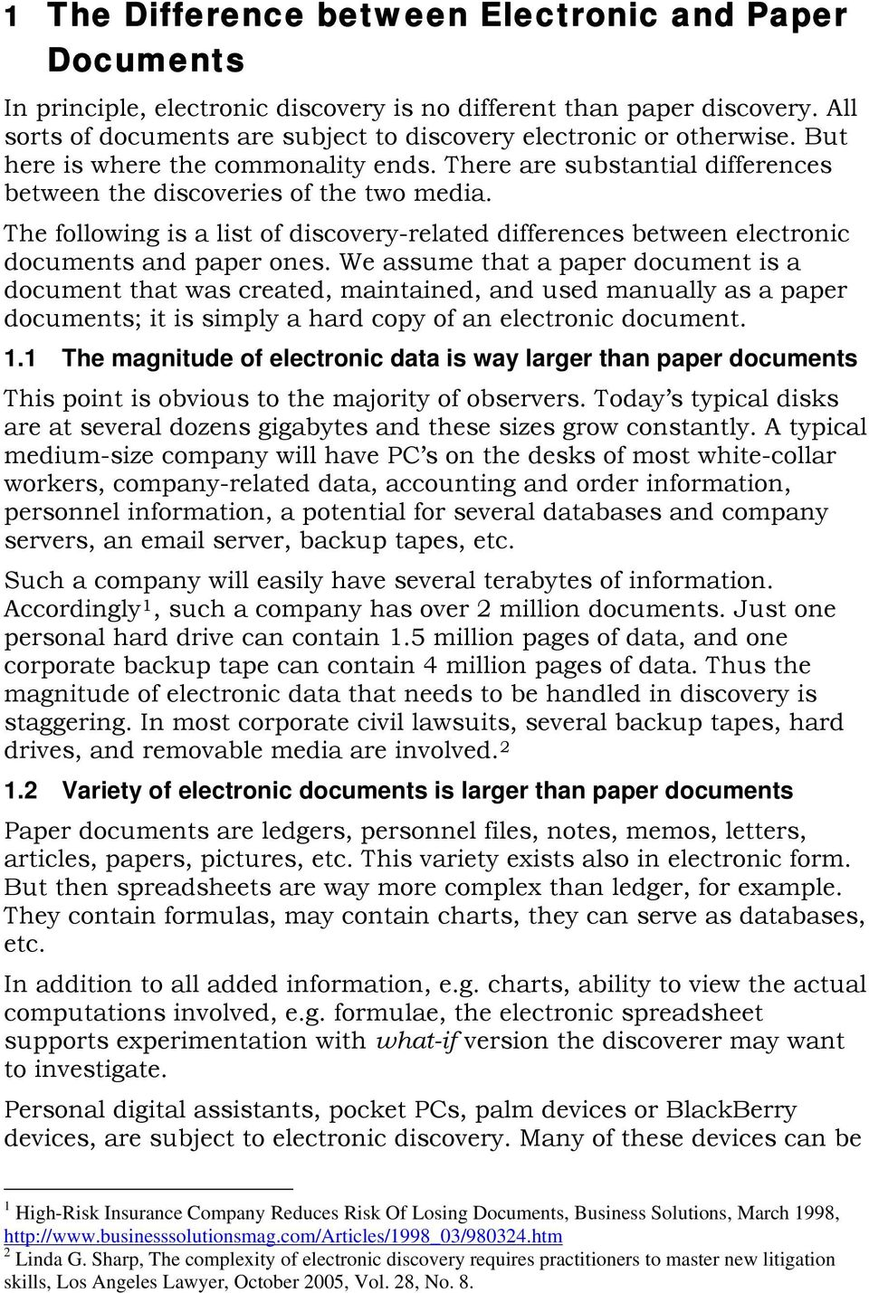 The following is a list of discovery-related differences between electronic documents and paper ones.