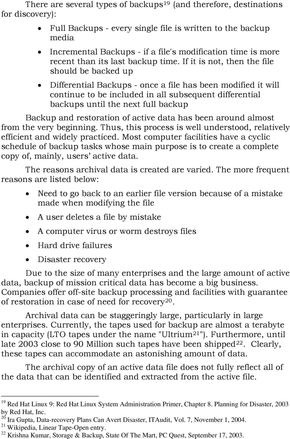 If it is not, then the file should be backed up Differential Backups - once a file has been modified it will continue to be included in all subsequent differential backups until the next full backup