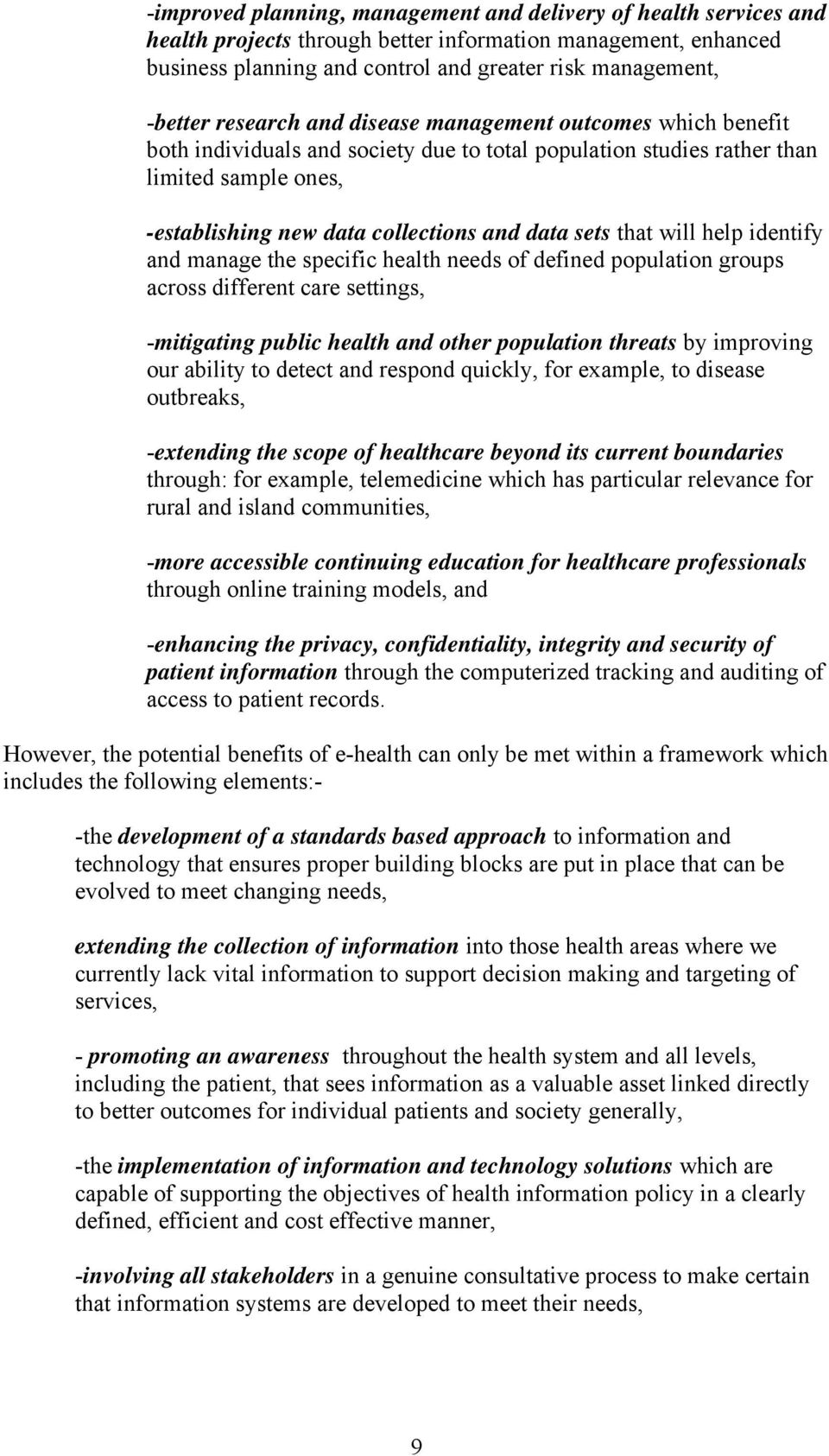 that will help identify and manage the specific health needs of defined population groups across different care settings, -mitigating public health and other population threats by improving our