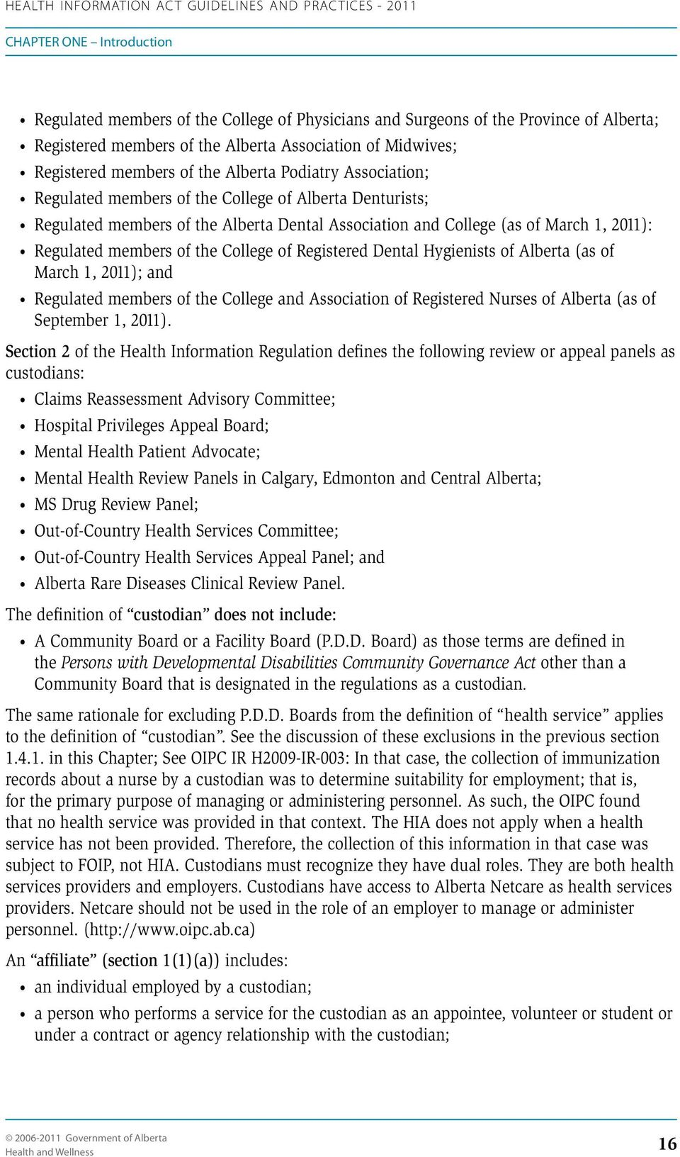 College of Registered Dental Hygienists of Alberta (as of March 1, 2011); and Regulated members of the College and Association of Registered Nurses of Alberta (as of September 1, 2011).