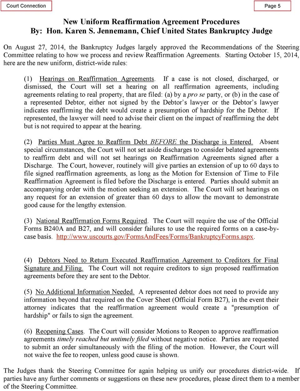 Reaffirmation Agreements. Starting October 15, 2014, here are the new uniform, district-wide rules: (1) Hearings on Reaffirmation Agreements.