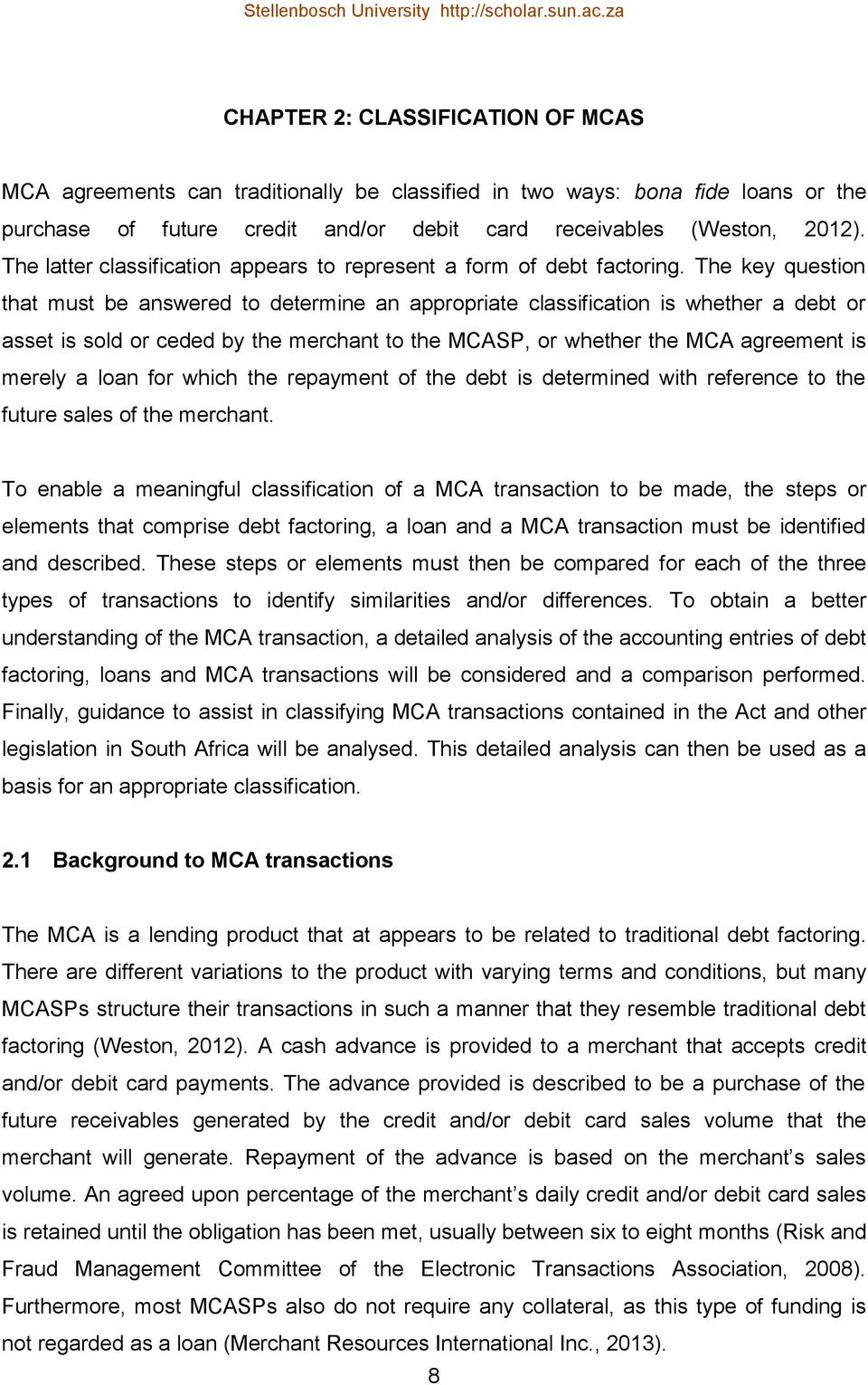 The key question that must be answered to determine an appropriate classification is whether a debt or asset is sold or ceded by the merchant to the MCASP, or whether the MCA agreement is merely a