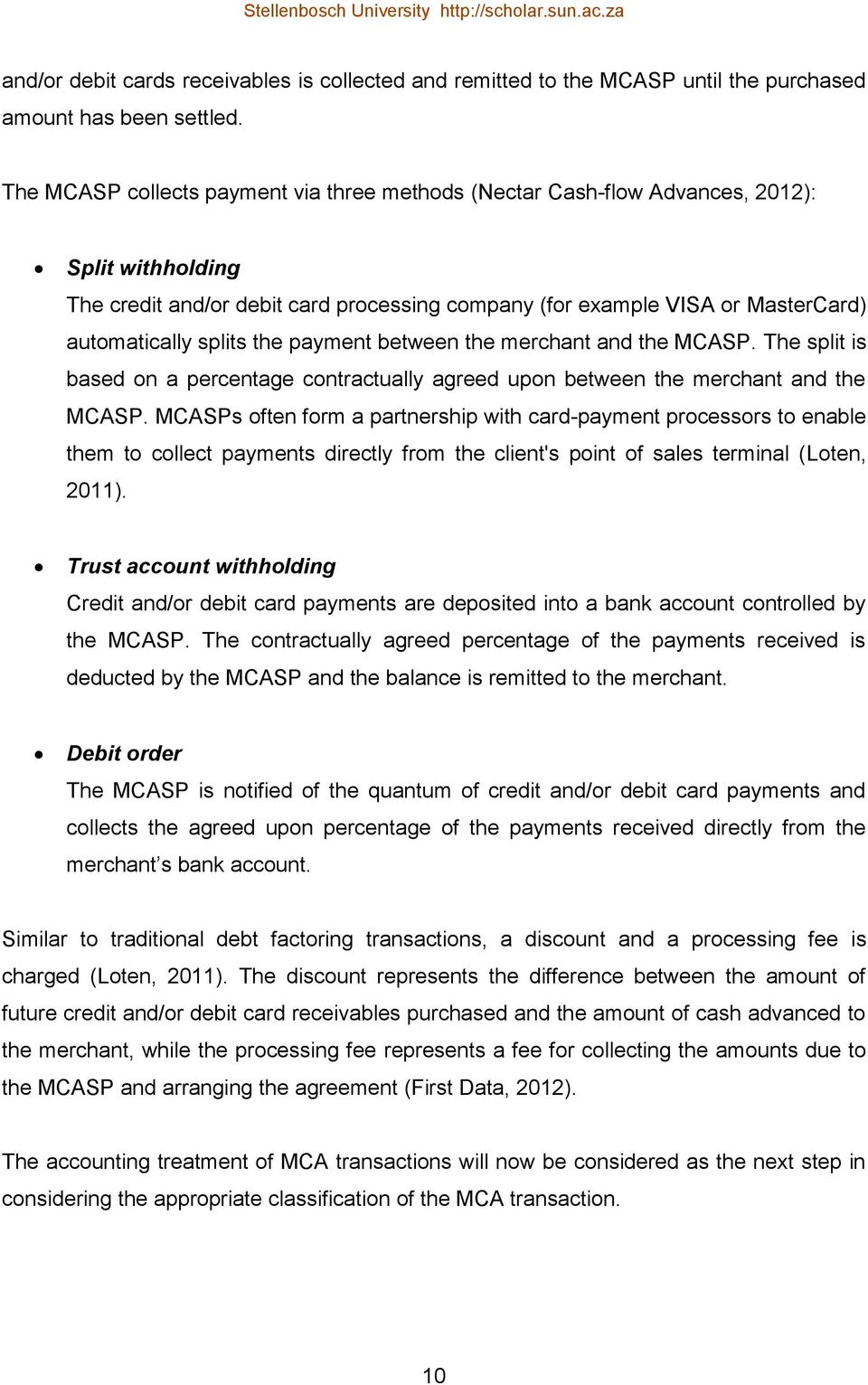 the payment between the merchant and the MCASP. The split is based on a percentage contractually agreed upon between the merchant and the MCASP.