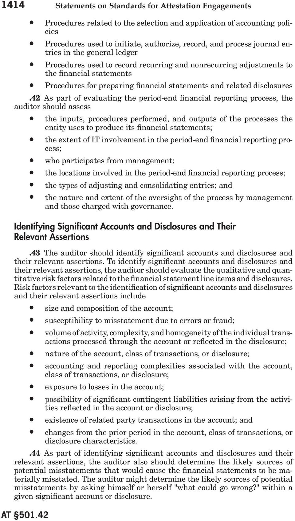 42 As part of evaluating the period-end financial reporting process, the auditor should assess the inputs, procedures performed, and outputs of the processes the entity uses to produce its financial
