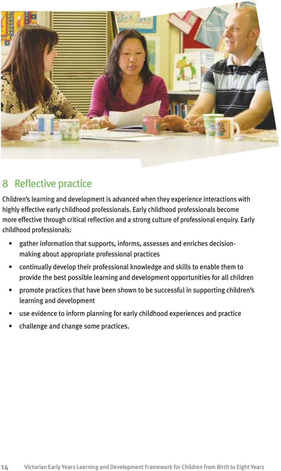 Early childhood professionals: gather information that supports, informs, assesses and enriches decisionmaking about appropriate professional practices continually develop their professional