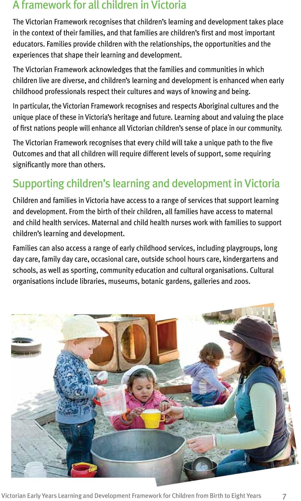 The Victorian Framework acknowledges that the families and communities in which children live are diverse, and children s learning and development is enhanced when early childhood professionals