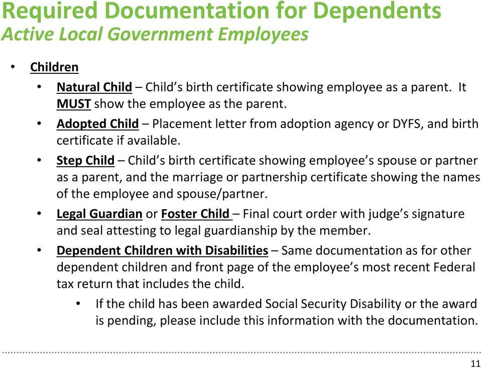 Step Child Child s birth certificate showing employee s spouse or partner as a parent, and the marriage or partnership certificate showing the names of the employee and spouse/partner.