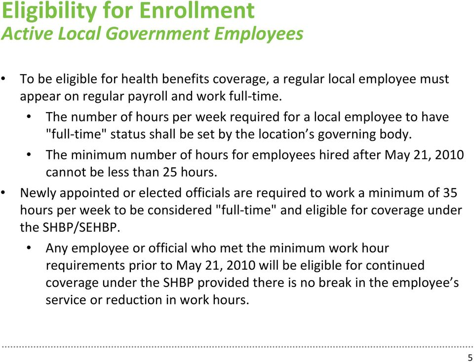 The minimum number of hours for employees hired after May 21, 2010 cannot be less than 25 hours.