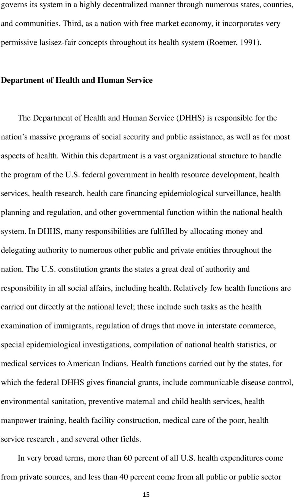 Department of Health and Human Service The Department of Health and Human Service (DHHS) is responsible for the nation s massive programs of social security and public assistance, as well as for most