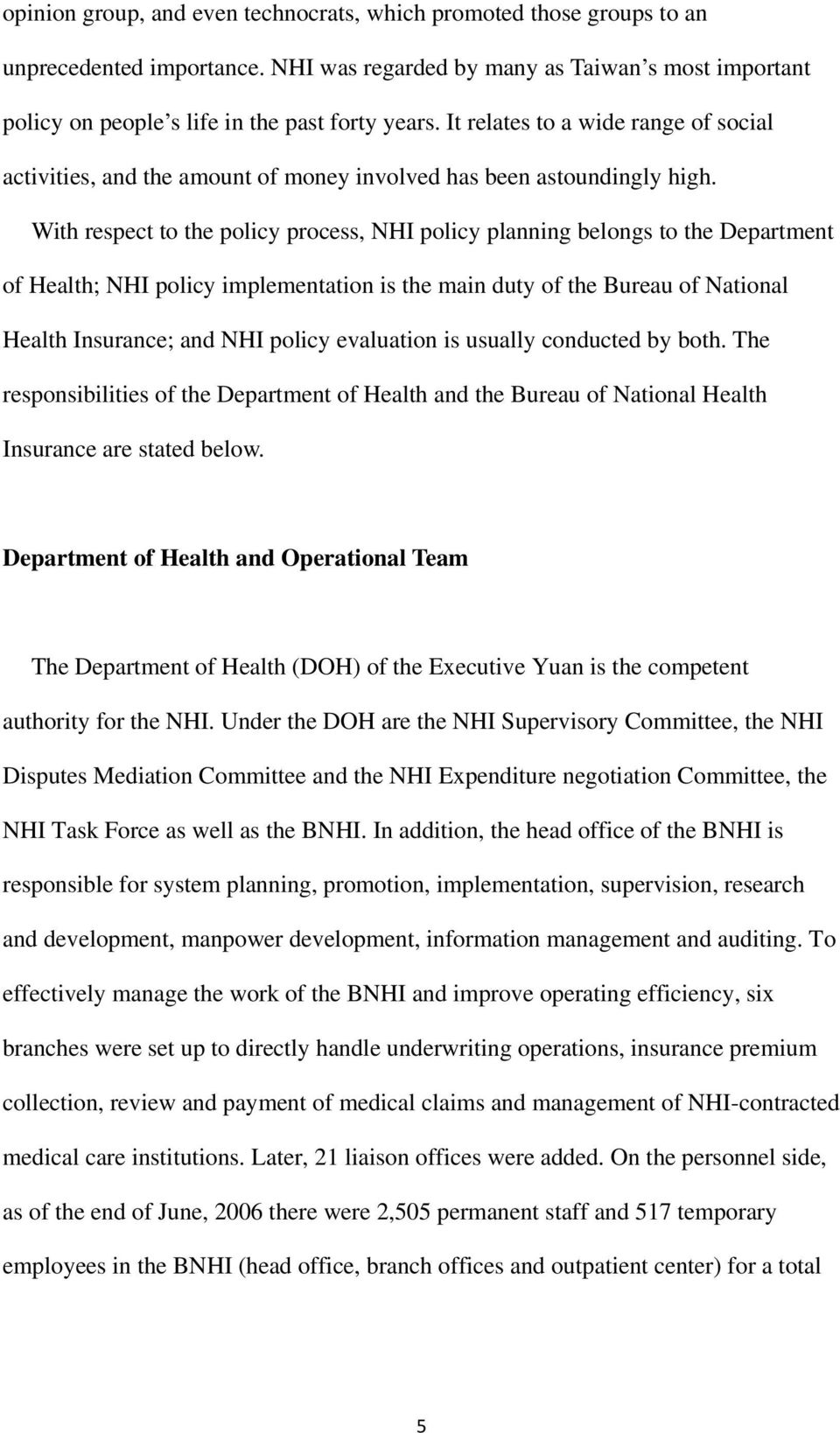 With respect to the policy process, NHI policy planning belongs to the Department of Health; NHI policy implementation is the main duty of the Bureau of National Health Insurance; and NHI policy