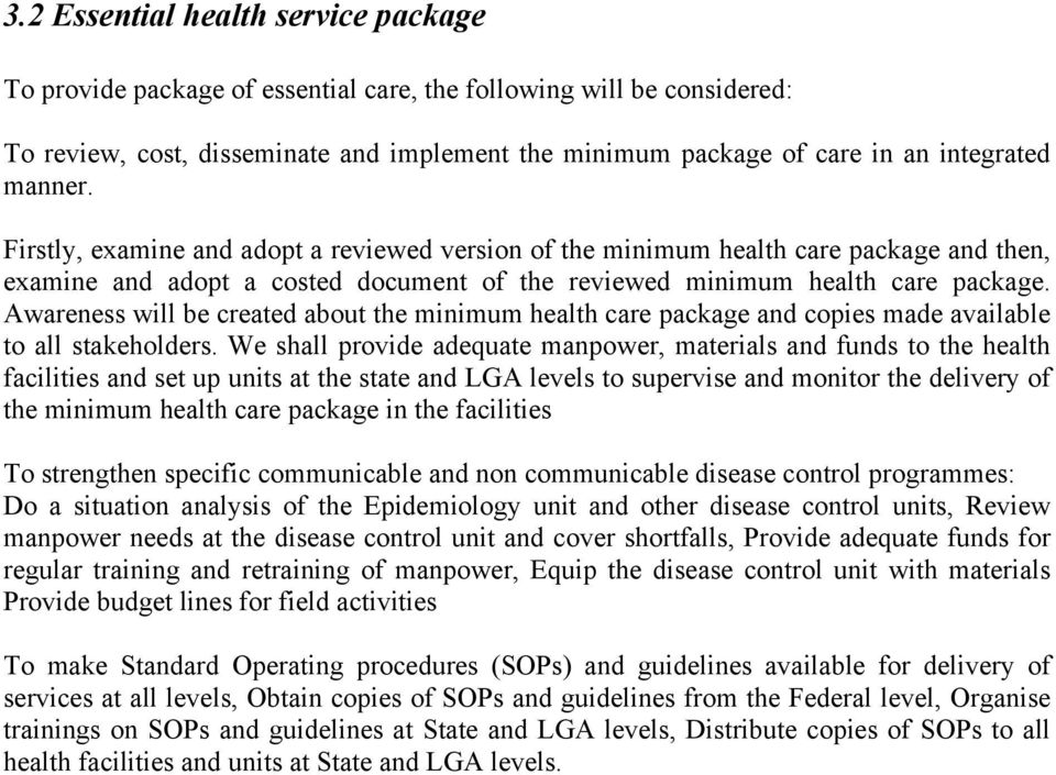 Awareness will be created about the minimum health care package and copies made available to all stakeholders.
