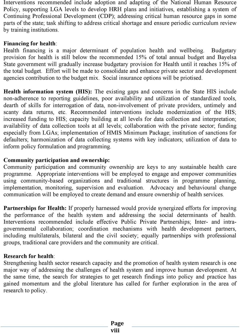 institutions. Financing for health: Health financing is a major determinant of population health and wellbeing.