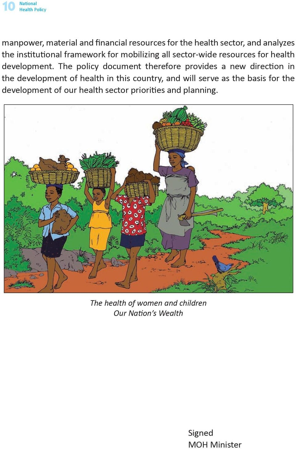 The policy document therefore provides a new direction in the development of health in this country, and will serve