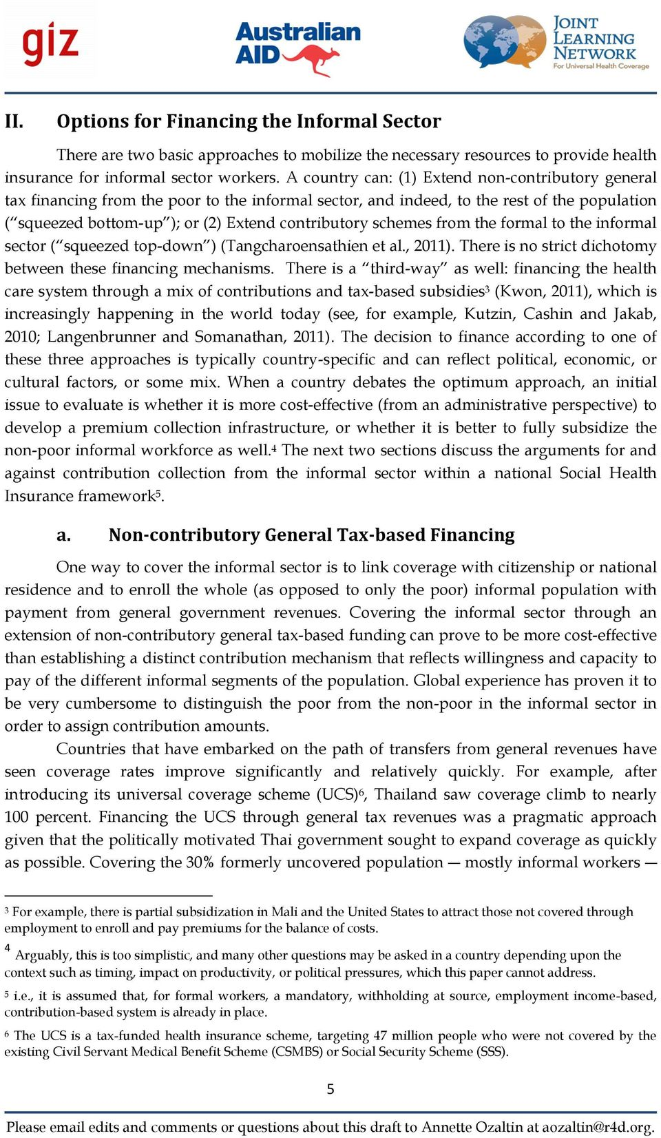 schemes from the formal to the informal sector ( squeezed top-down ) (Tangcharoensathien et al., 2011). There is no strict dichotomy between these financing mechanisms.