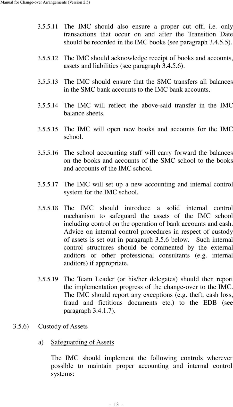 3.5.5.15 The IMC will open new books and accounts for the IMC school. 3.5.5.16 The school accounting staff will carry forward the balances on the books and accounts of the SMC school to the books and accounts of the IMC school.