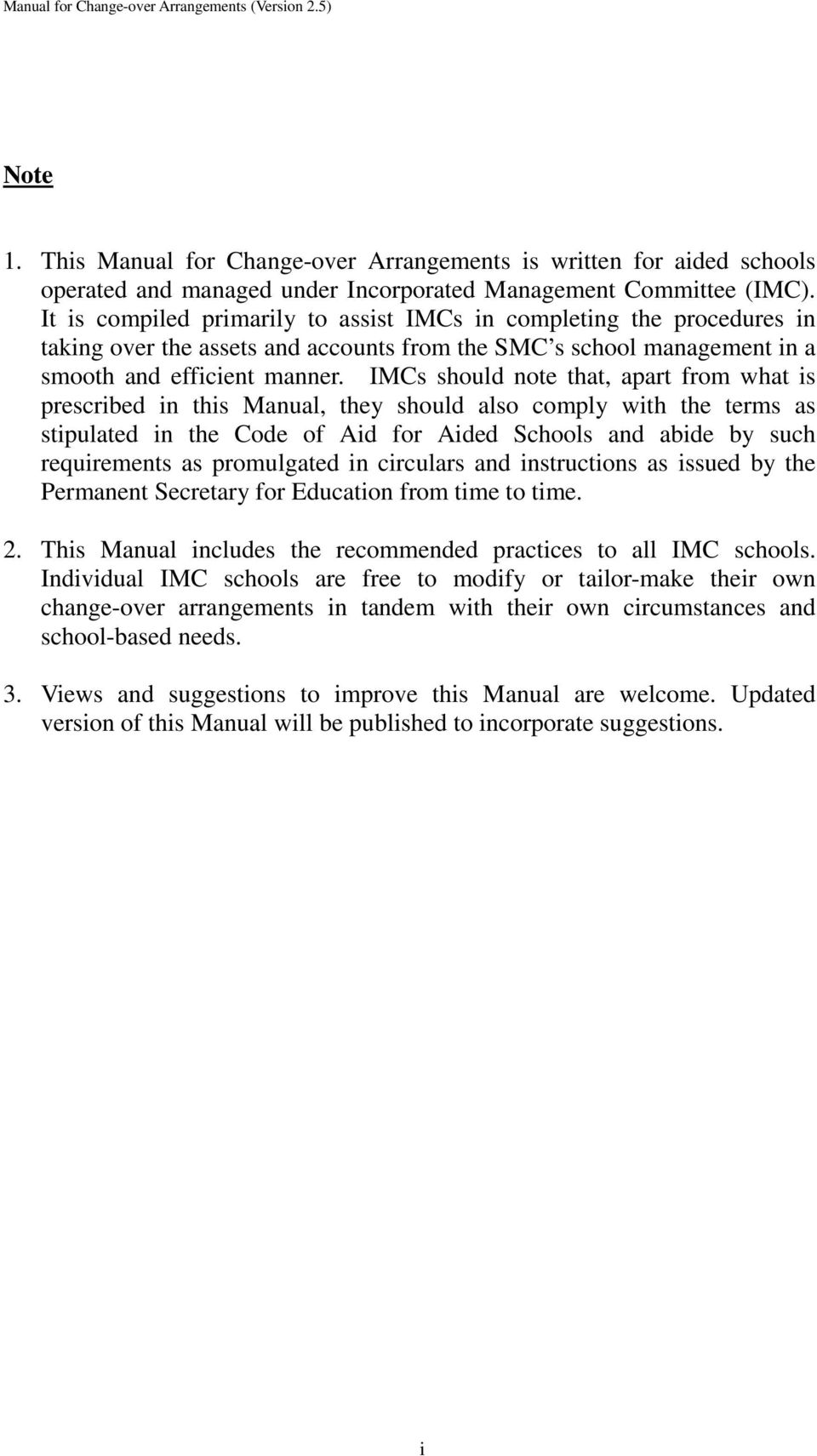 IMCs should note that, apart from what is prescribed in this Manual, they should also comply with the terms as stipulated in the Code of Aid for Aided Schools and abide by such requirements as