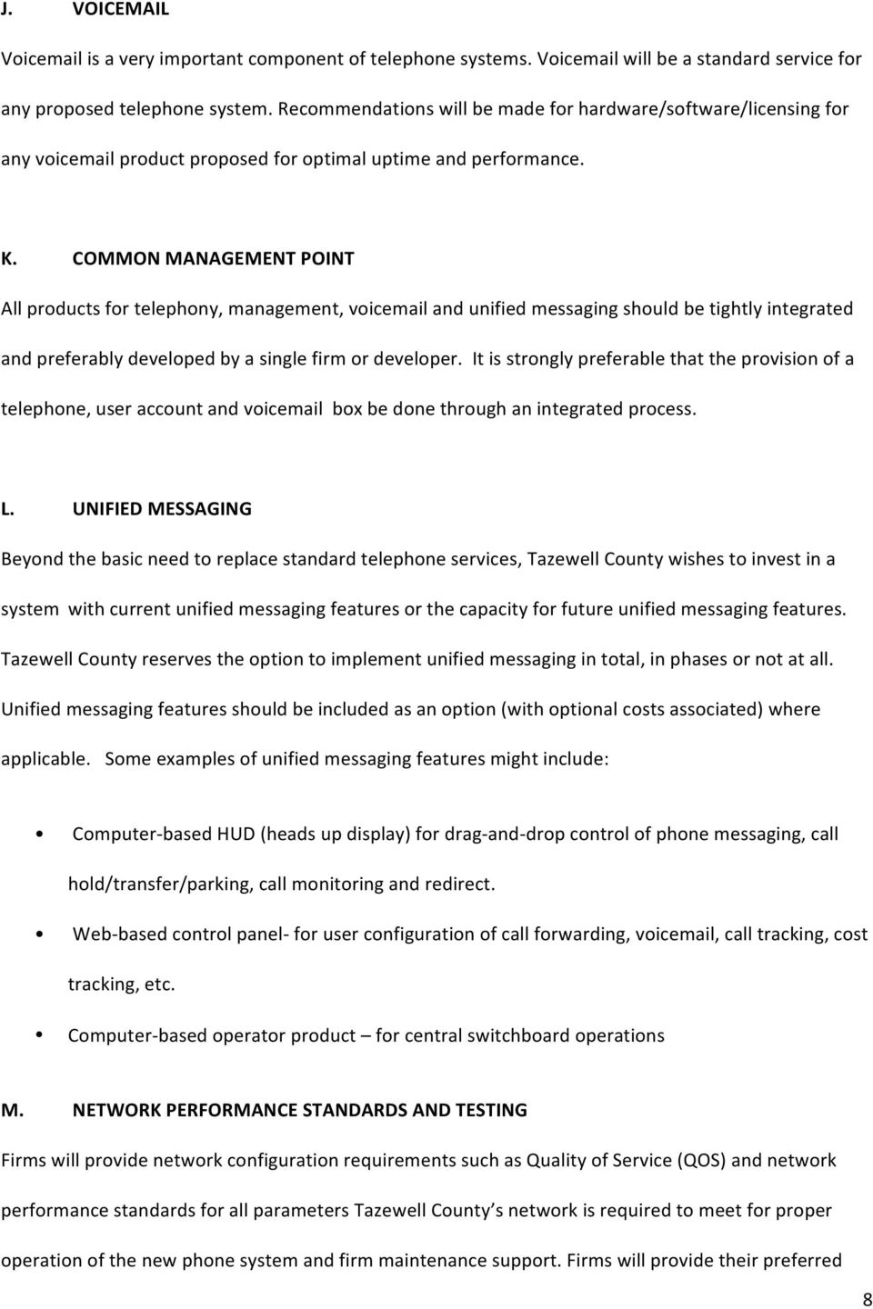 COMMON MANAGEMENT POINT All products for telephony, management, voicemail and unified messaging should be tightly integrated and preferably developed by a single firm or developer.