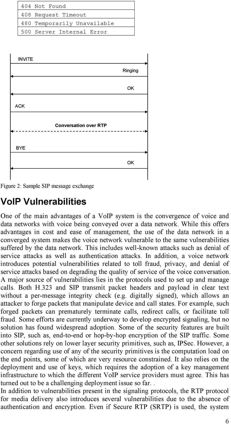 While this offers advantages in cost and ease of management, the use of the data network in a converged system makes the voice network vulnerable to the same vulnerabilities suffered by the data