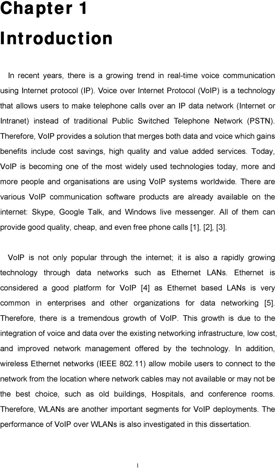 (PSTN). Therefore, VoIP provides a solution that merges both data and voice which gains benefits include cost savings, high quality and value added services.