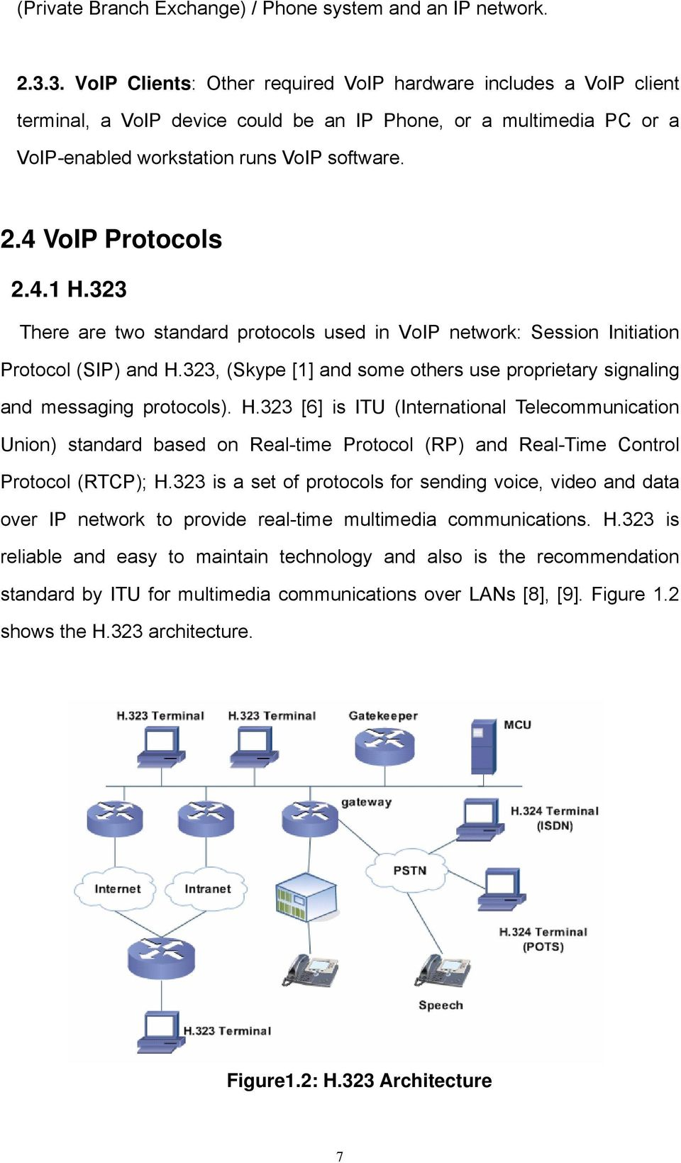 4 VoIP Protocols 2.4.1 H.323 There are two standard protocols used in VoIP network: Session Initiation Protocol (SIP) and H.